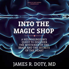 Into the Magic Shop:  A Neurosurgeon's Quest to Discover the Mysteries of the Brain and the Secrets of the Heart Audiobook, by James R. Doty