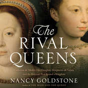 The Rival Queens: Catherine de Medici, Her Daughter Marguerite de Valois, and the Betrayal That Ignited a Kingdom, by Nancy Goldstone