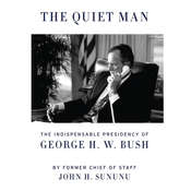 The Quiet Man: The Indispensable Presidency of George H. W. Bush Audiobook, by John H. Sununu