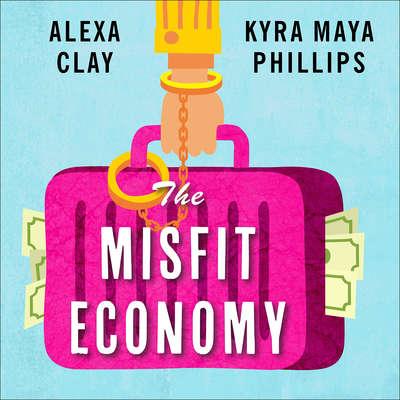 The Misfit Economy: Lessons in Creativity from Pirates, Hackers, Gangsters and Other Informal Entrepreneurs Audiobook, by Alexa Clay