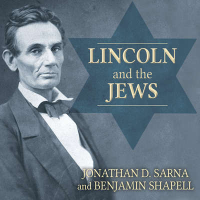 Lincoln and the Jews: A History Audiobook, by Jonathan D. Sarna