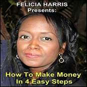 Felicia Harris Presents: How to Make Money In 4 Easy Steps Audiobook, by Felicia Harris