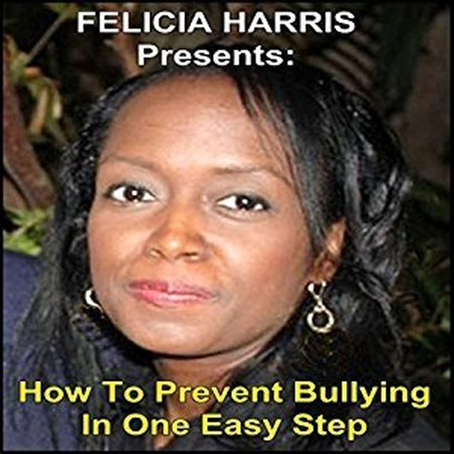 Printable Felicia Harris Presents: How to Prevent Bullying In One Easy Step Audiobook Cover Art