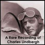 A Rare Recording of Charles Lindbergh, by Charles Lindbergh