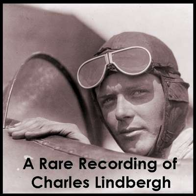 A Rare Recording of Charles Lindbergh Audiobook, by Charles Lindbergh