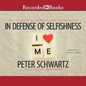 In Defense of Selfishness: Why the Code of Self-Sacrifice Is Unjust and Destructive Audiobook, by Peter Schwartz