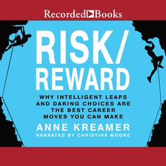 Risk/Reward: Why Intelligent Leaps and Daring Choices Are the Best Career Moves You Can Make Audiobook, by Anne Kreamer