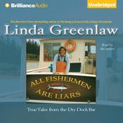 All Fishermen Are Liars: True Tales from the Dry Dock Bar Audiobook, by Linda Greenlaw