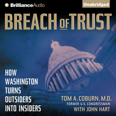 Breach of Trust: How Washington Turns Outsiders into Insiders Audiobook, by Tom A. Coburn, M.D.