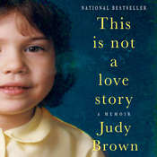This Is Not a Love Story: A Memoir Audiobook, by Judy Brown