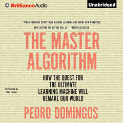 The Master Algorithm: How the Quest for the Ultimate Learning Machine Will Remake Our World Audiobook, by