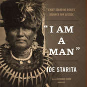 """I Am a Man"": Chief Standing Bear's Journey for Justice Audiobook, by Joe  Starita"
