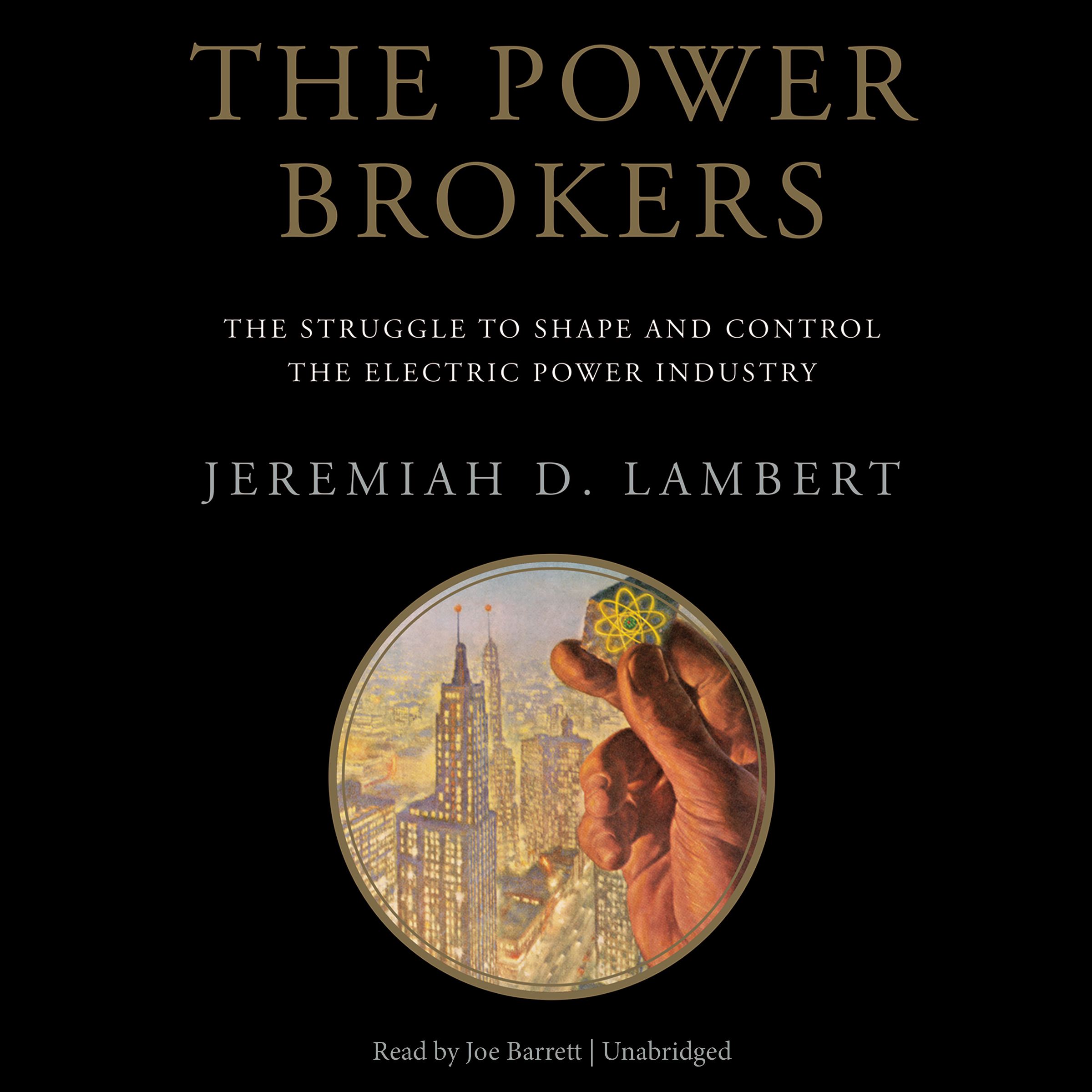 Printable The Power Brokers: The Struggle to Shape and Control the Electric Power Industry Audiobook Cover Art