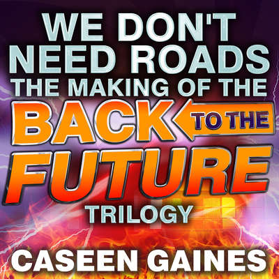 We Dont Need Roads: The Making of the Back to the Future Trilogy Audiobook, by Caseen Gaines