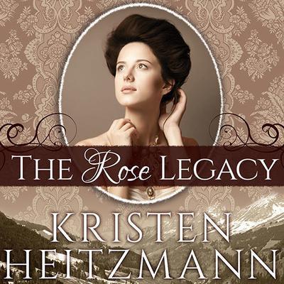 The Rose Legacy Audiobook, by Kristen Heitzmann