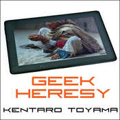 Geek Heresy: Rescuing Social Change from the Cult of Technology Audiobook, by Kentaro Toyama