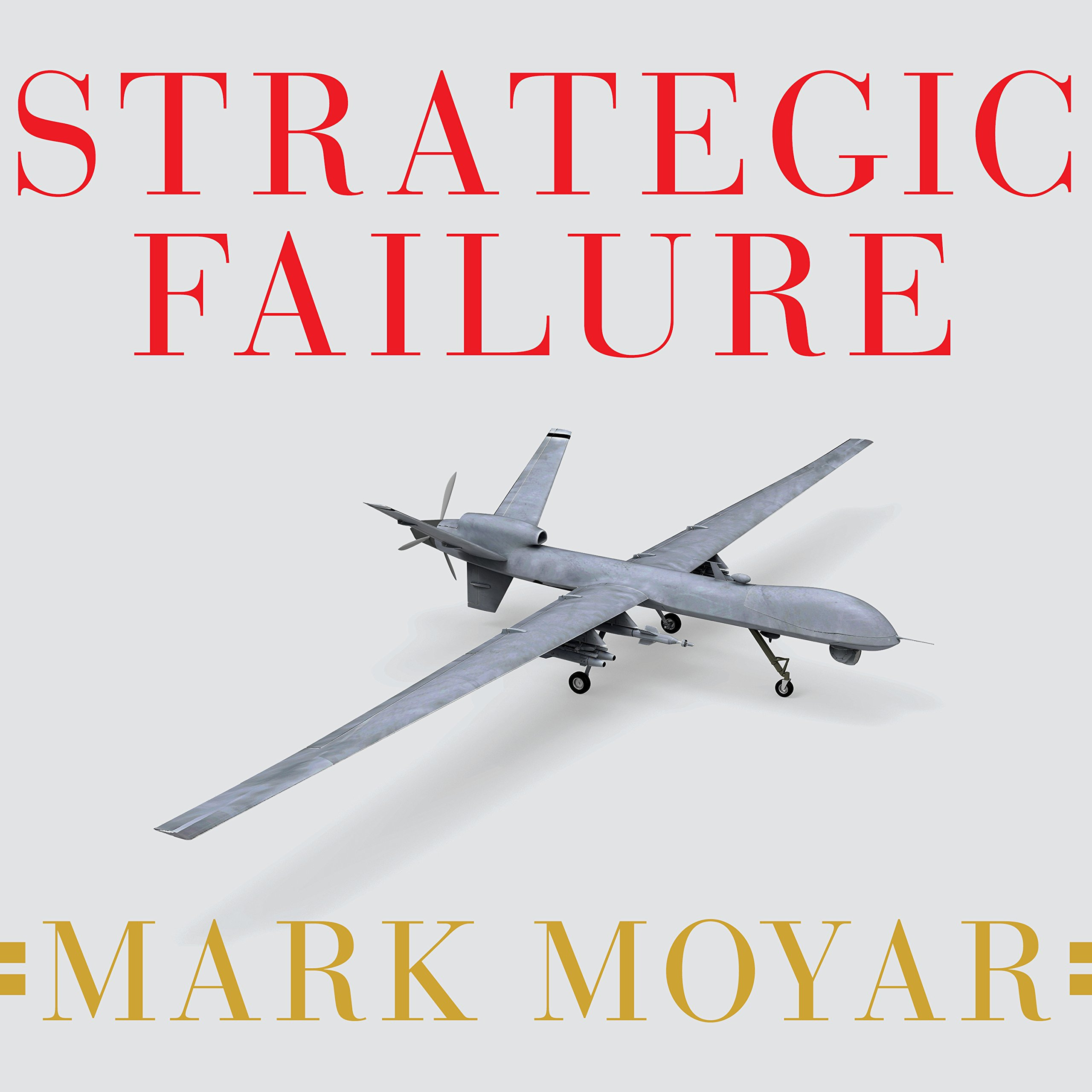 Printable Strategic Failure: How President Obama's Drone Warfare, Defense Cuts, and Military Amateurism Have Imperiled America Audiobook Cover Art
