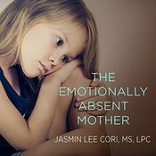 The Emotionally Absent Mother: A Guide to Self-Healing and Getting the Love You Missed, by Jasmin Lee Cori, Jasmin Lee Cori, M.S., LPC