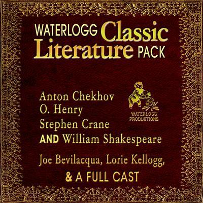 Waterlogg Classic Literature Pack: Anton Chekhov, O. Henry, Stephen Crane, and William Shakespeare Audiobook, by Joe Bevilacqua