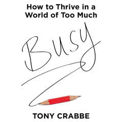 Busy: How to Thrive in a World of Too Much Audiobook, by Tony Crabbe