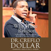 Why I Hate Religion: 10 Reasons to Break Free from the Bondage of Religious Tradition Audiobook, by Creflo Dollar