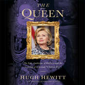 "The Queen: The Epic Ambition of Hillary and the Coming of a Second ""Clinton Era"" Audiobook, by Hugh Hewitt"