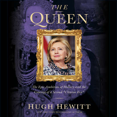 The Queen: The Epic Ambition of Hillary and the Coming of a Second Clinton Era Audiobook, by Hugh Hewitt
