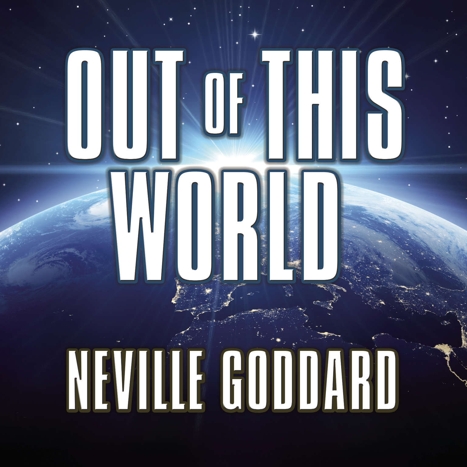 Out This World: Thinking Fourth-Dimensionally  Audiobook, by Neville Goddard