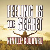 Feeling is the Secret, by Neville Goddard