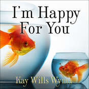 I'm Happy for You (Sort of…Not Really): Finding Contentment in a Culture of Comparison Audiobook, by Kay Wills Wyma