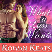 What a Lass Wants: A Claimed by the Highlander Novel Audiobook, by Rowan Keats