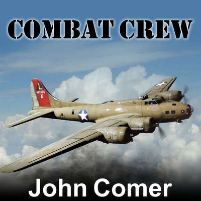 Combat Crew: The Story of 25 Combat Missions Over Europe From the Daily Journal of a B-17 Gunner Audiobook, by