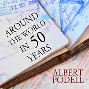 Around the World in 50 Years: My Adventure to Every Country on Earth, by Albert Podell