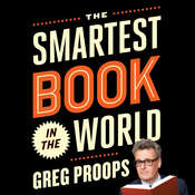 The Smartest Book in the World: A Lexicon of Literacy, a Rancorous Reportage, a Concise Curriculum of Cool Audiobook, by Greg Proops