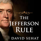 The Jefferson Rule: How the Founding Fathers Became Infallible and Our Politics Inflexible, by David Sehat