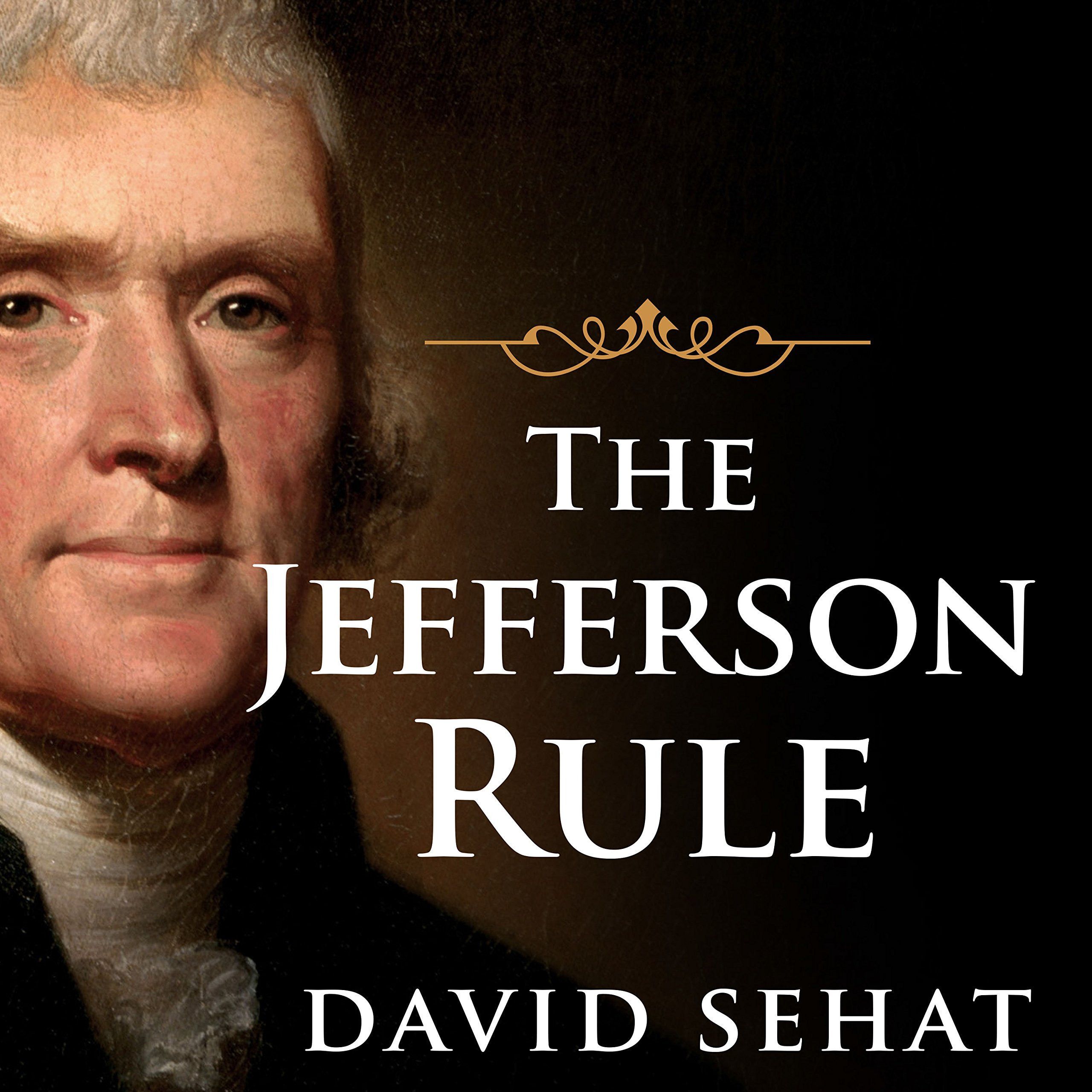 Printable The Jefferson Rule: How the Founding Fathers Became Infallible and Our Politics Inflexible Audiobook Cover Art