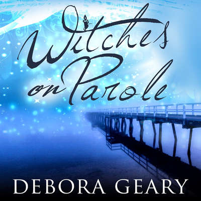 Witches on Parole Audiobook, by Debora Geary