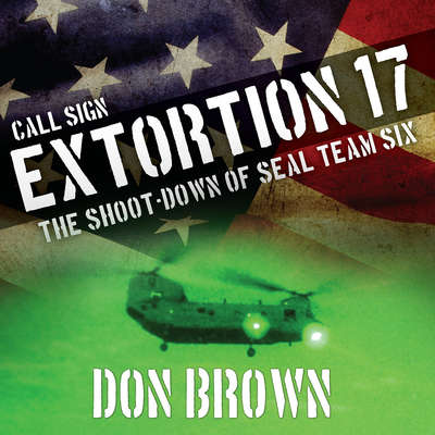 Call Sign Extortion 17: The Shoot-down of Seal Team Six Audiobook, by Don Brown