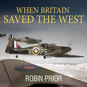 When Britain Saved the West: The Story of 1940 Audiobook, by Robin Prior