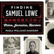 Finding Samuel Lowe: China, Jamaica, Harlem Audiobook, by Paula Williams Madison
