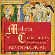 Medieval Christianity: A New History Audiobook, by Kevin Madigan