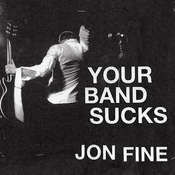 Your Band Sucks: What I Saw at Indie Rocks Failed Revolution (But Can No Longer Hear), by Jon Fine