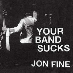 Your Band Sucks: What I Saw at Indie Rocks Failed Revolution (But Can No Longer Hear) Audiobook, by Jon Fine