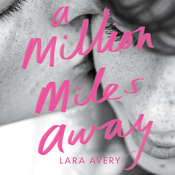 A Million Miles Away Audiobook, by Lara  Avery