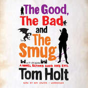 The Good, The Bad and The Smug: A Novel beyond Good and Evil Audiobook, by Tom Holt