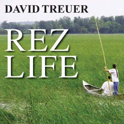 Rez Life: An Indians Journey Through Reservation Life Audiobook, by David Treuer