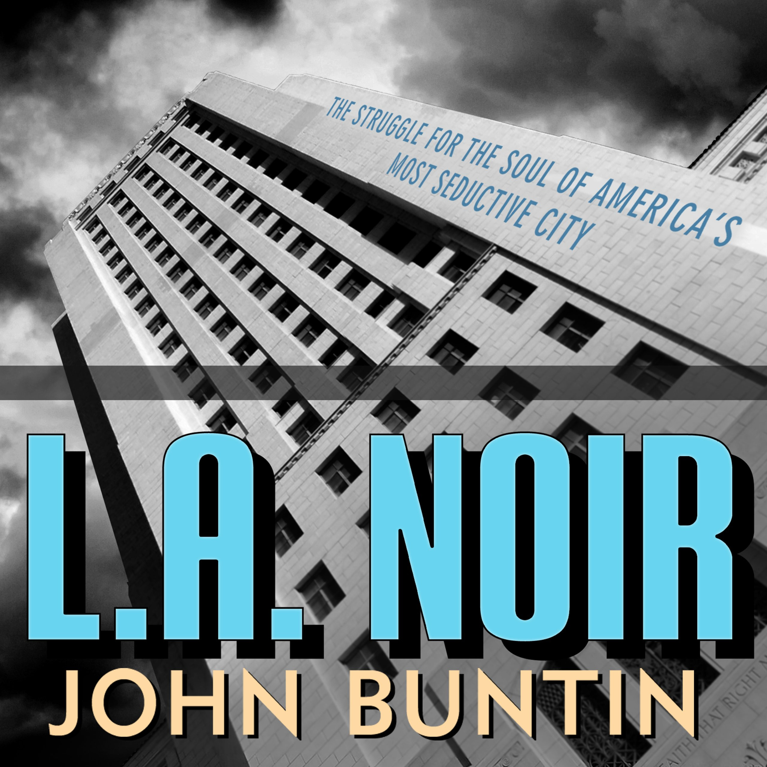 Printable L.A. Noir: The Struggle for the Soul of America's Most Seductive City Audiobook Cover Art