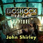 Bioshock: Rapture Audiobook, by John Shirley