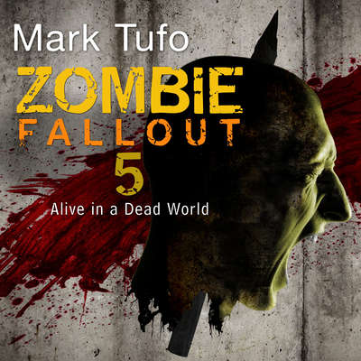 Zombie Fallout 5: Alive in a Dead World Audiobook, by Mark Tufo