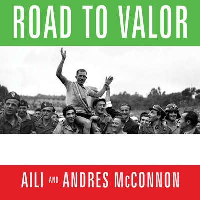 Road to Valor: A True Story of World War II Italy, the Nazis, and the Cyclist Who Inspired a Nation Audiobook, by Aili McConnon